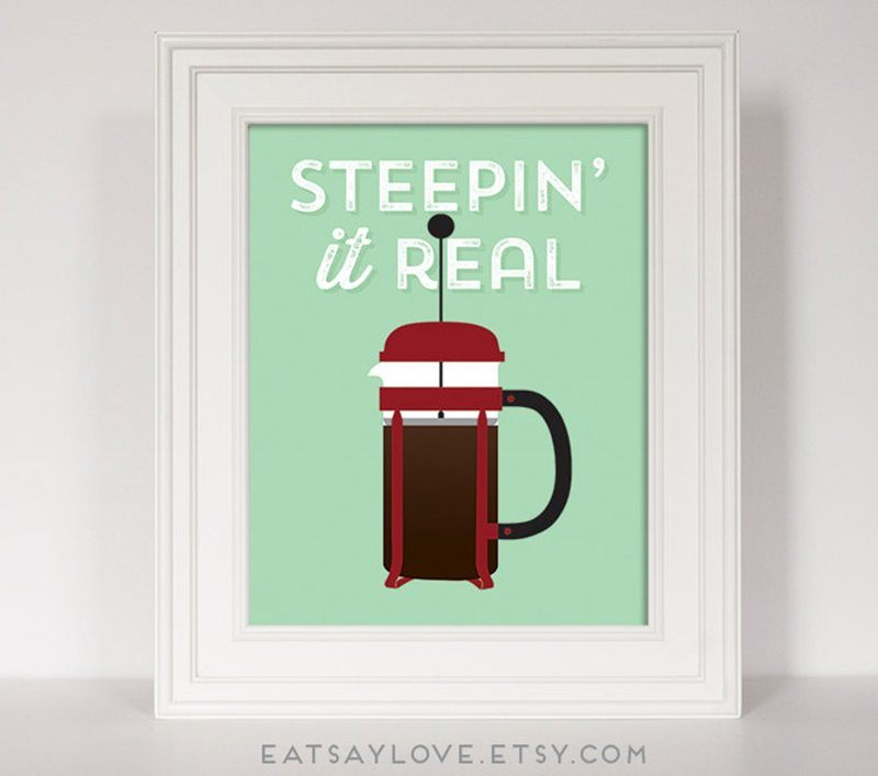 Steepin it Real French Press Poster
