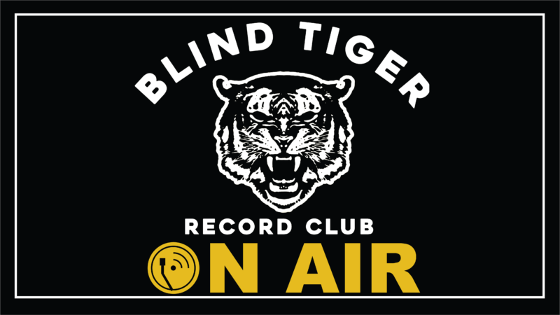 Black background with a illustration of tiger head, above the tiger head it says Blind Tiger and below it says Record Club On Air