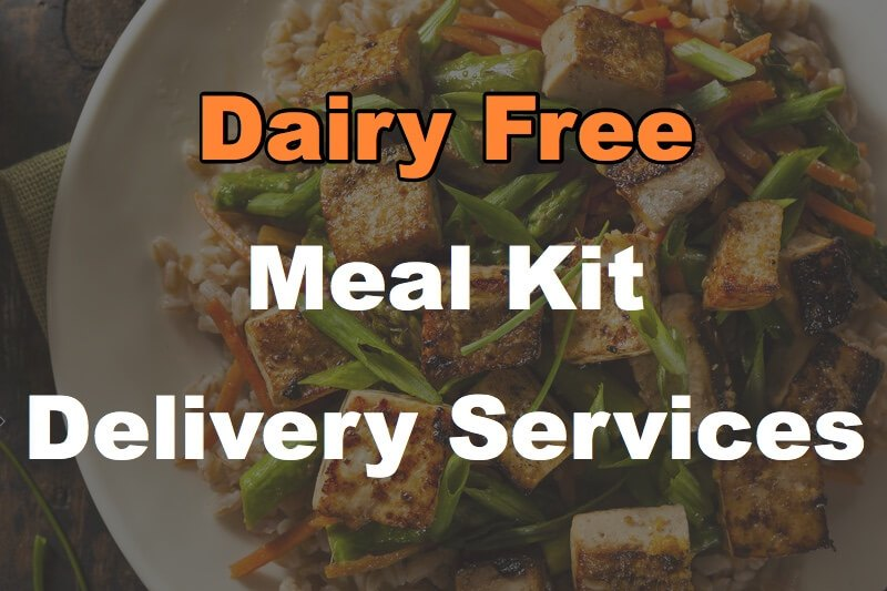 12 Dairy Free Meal Kit Delivery Services You Can Order Online