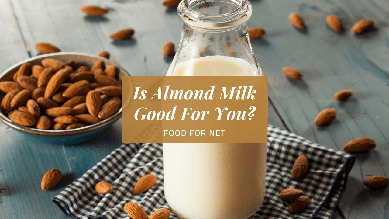 Is Almond Milk Good For You? | Food For Net
