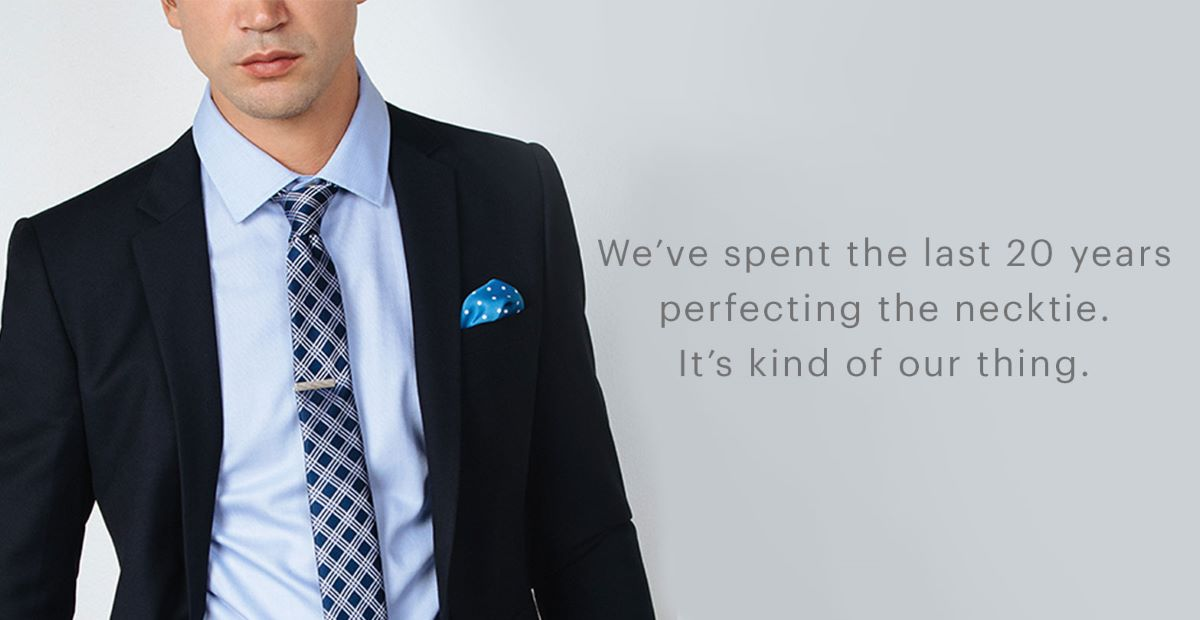 """Man in suit and tie with words on the right that says """"we've spent the last 20 years perfecting the necktie.  Its kind of our thing."""