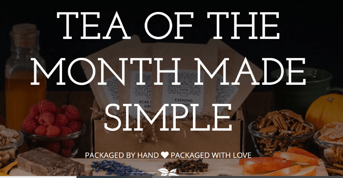 In the background is a box with samples of teas, surrounded by various ingredients to infuse the teas such as pecans, apples, oranges, chocolate, ginger, raspberries, nectar, pistachios, lavender, star anise. Over the photo in white font it shows Tea of the month made simple.  Packaged by hand packaged with love